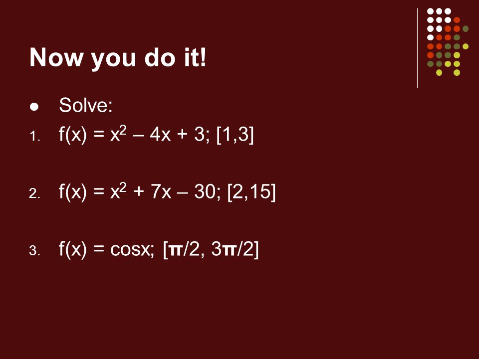 Now you do it! Solve: f(x) = x2 – 4x + 3; [1,3]